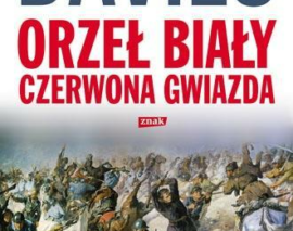 """Norman Davies – """"Orzeł biały, czerwona gwiazda. Wojna polsko-bolszewicka 1919 – 1920"""""""